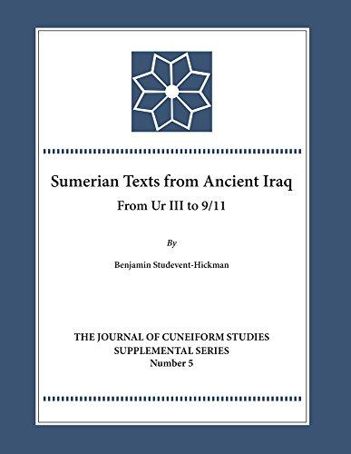 Sumerian Texts from Ancient Iraq: From Ur III to 9/11 (Journal of Cuneiform Studies Supplemental)