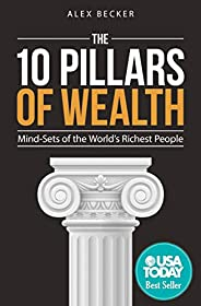 The 10 Pillars of Wealth: Mind-Sets of the World's Richest Pe