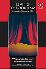 Living Theodrama: Reimagining Theological Ethics (Ashgate Studies in Theology, Imagination and the Arts) Kindle Edition