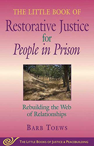Little Book of Restorative Justice for People in Prison: Rebuilding The Web Of Relationships (The Little Books of Justice And Peacebuilding)