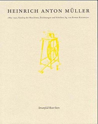 Heinrich Anton Müller 1869-1930: Katalog der Maschinen, Zeichnungen und Schriften (Stroemfeld/Roter Stern)