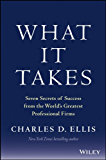 What It Takes: Seven Secrets of Success from the World's Greatest Professional Firms