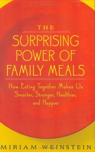 The Surprising Power of Family Meals: How Eating Together Makes Us Smarter, Stronger, Healthier, and Happier Hardcover  August 30, 2005