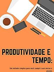 Produtividade e Tempo: Um método simples para você cumprir suas metas e prazos.: As melhores maneiras para voc