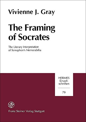 (The Framing of Socrates: The Literary Interpretation of Xenophon's Memorabilia (Hermes- Einzelschriften))