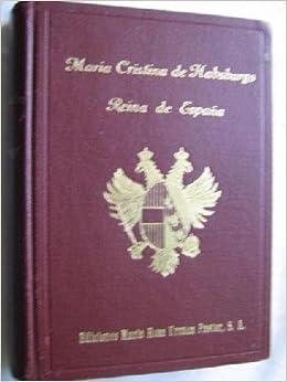 MARÍA CRISTINA DE HABSBURGO, REINA DE ESPAÑA: Amazon.es: ARMIE: Libros