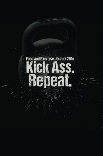 Food and Exercise Journal: 2014 Kick Ass. Repeat. (WOD Journal)