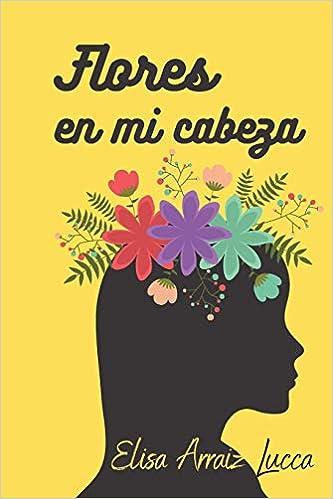 Flores en mi cabeza de Elisa Arraiz Lucca