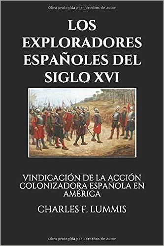 LOS EXPLORADORES ESPAÑOLES DEL SIGLO XVI: VINDICACIÓN DE LA ACCIÓN COLONIZADORA ESPAÑOLA EN AMÉRICA: Amazon.es: F. LUMMIS, CHARLES, CUYÁS, ARTURO: Libros