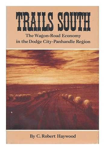 Trails South: The Wagon-Road Economy in the Dodge City-Panhandle Region