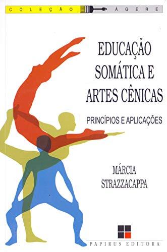 Educação Somática e Artes Cênicas. Princípios e Aplicações