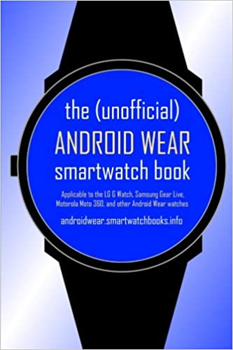 The Unofficial Android Wear SmartWatch Book: Applicable to ...
