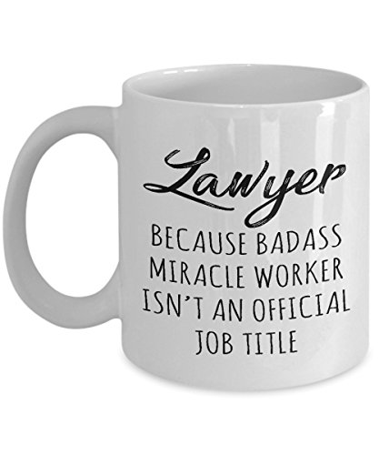 Gift for Lawyer - Badass Miracle Worker isn't Official Job Title Funny Unique Novelty Gag Gift Idea for Men Women Colleague Law School Graduation Birthday Christmas Present 11oz Coffee Mug Tea Cup