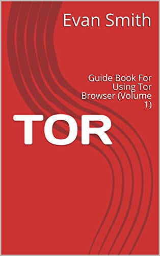 Amazon com: TOR: Guide Book For Using Tor Browser (Volume 1) eBook