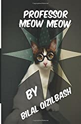 Professor Meow Meow by Bilal Qizilbash (2016-05-31)