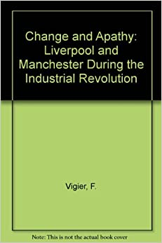 Change and Apathy: Liverpool and Manchester During the Industrial Revolution
