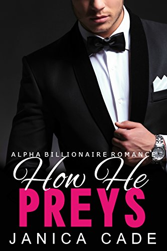 Book: How He Preys BOOK 2 - Alpha Male Romance Series (Contract with a Billionaire) by Janica Cade