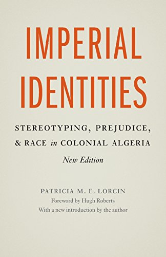 Imperial Identities: Stereotyping, Prejudice, and Race in Colonial Algeria, New Edition