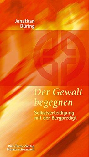 Der Gewalt begegnen. Selbstverteidigung mit der Bergpredigt. Münsterschwarzacher Kleinschriften Band 150