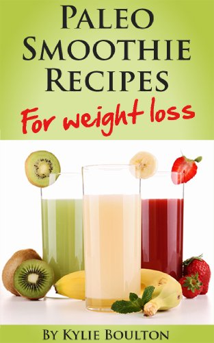 Pdf Download Paleo Smoothie Recipes For Weight Loss Full Download By Kylie Boulton Charhofestep
