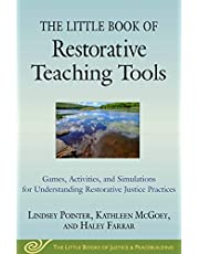 The Little Book of Restorative Teaching Tools: Games, Activities, and Simulations for Understanding Restorative Justice Practices