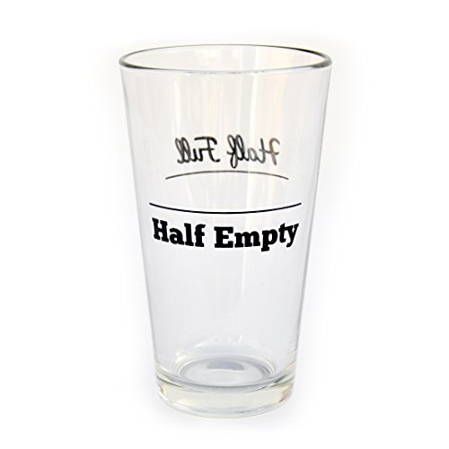 Empty Glass Half (Funny Half Full/Half Empty Double-Sided Decorated Pint Glass)