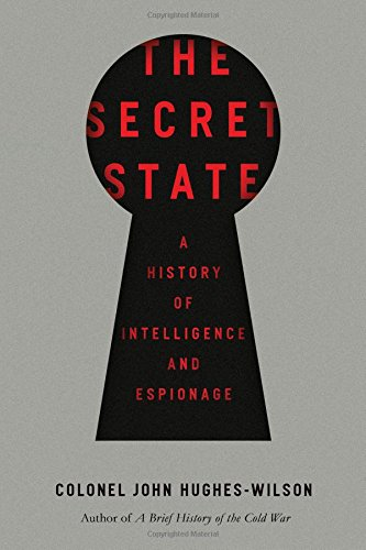 The Secret State: A History of Intelligence and Espionage