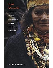 Crude Chronicles: Indigenous Politics, Multinational Oil, and Neoliberalism in Ecuador