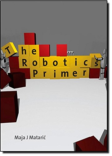 The Robotics Primer (Intelligent Robotics and Autonomous...