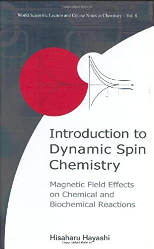 Introduction To Dynamic Spin Chemistry: Magnetic Field Effects On Chemical And Biochemical Reactions: World Scientific Lecture and Course Notes in Chemistry Vol 8