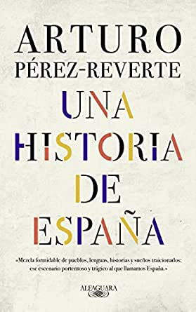 Una historia de España eBook: Pérez-Reverte, Arturo: Amazon.es: Tienda Kindle