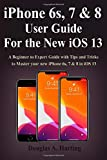 iPhone 6s, 7 & 8 User Guide for the New iOS 13: A Beginner to Expert Guide with Tips and Tricks to Master your new iPhone 6s, 7 & 8 in iOS 13