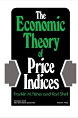 The Economic Theory of Price Indices: Two Essays on the Effects of Taste, Quality, and Technological Change Paperback