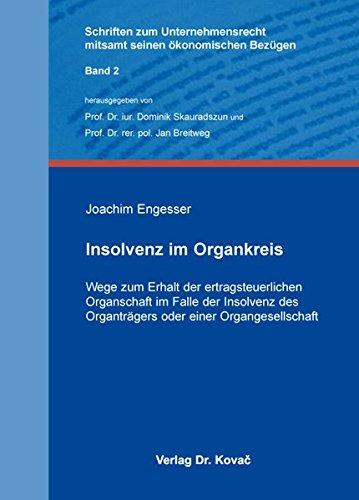 Insolvenz im Organkreis: Wege zum Erhalt der ertragsteuerlichen Organschaft im Falle der Insolvenz des Organträgers oder einer Organgesellschaft ... mitsamt seinen ökonomischen Bezügen)