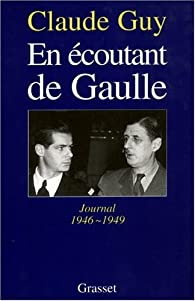 En écoutant de Gaulle. Journal 1946-1949 par Claude Guy