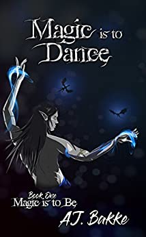 Magic is to Dance (Magic is to Be Book 1) by [Bakke, A. J.]