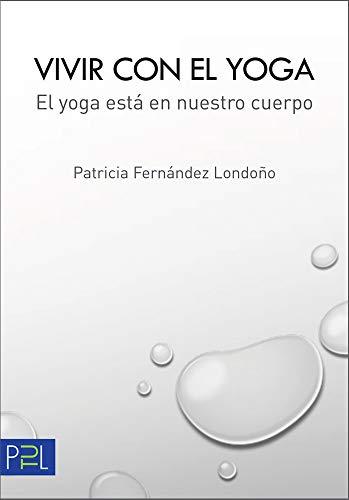 Vivir con el yoga: El yoga está en nuestro cuerpo (Spanish Edition)
