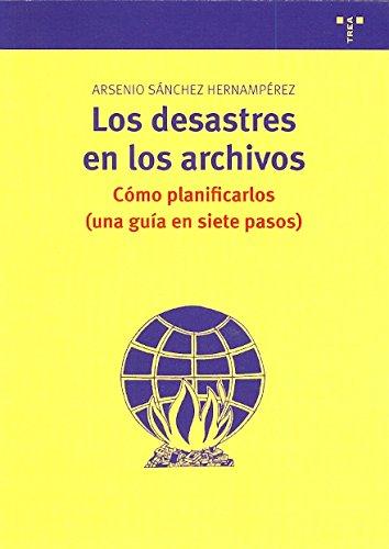 Los desastres en los archivos: Cómo planificarlos (Una guía en siete pasos) (Archivos siglo XXI) Tapa blanda – 1 feb 2011 Arsenio Sanchez Hernamperez Ediciones Trea S.L. 8497045602