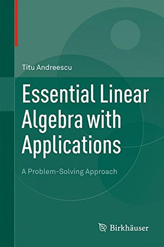Essential Linear Algebra with Applications : A Problem-Solving Approach