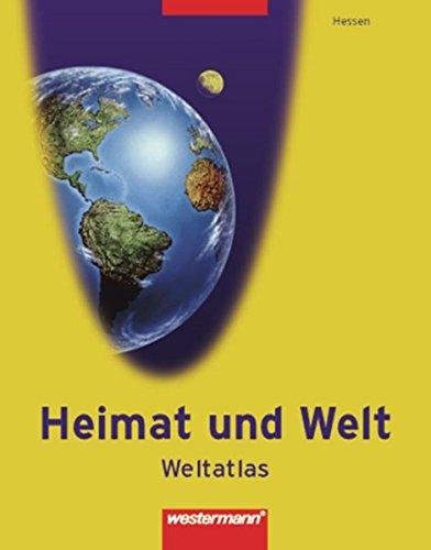 Heimat und Welt Weltatlas / Ausgabe 2006 Hessen: Heimat und Welt Weltatlas: Hessen