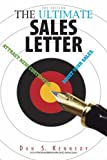 img - for The Ultimate Sales Letter: Attract New Customers. Boost Your Sales: Attract New Customers, Get Face Time, Boost Your Sales by Dan S. Kennedy (1-Feb-2006) Paperback book / textbook / text book