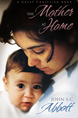 The Mother at Home: The Principles of Maternal Duty Familiarly Illustrated