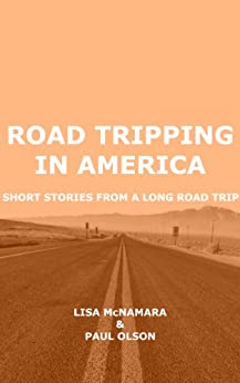 Road Tripping in America: Short Stories from a Long Road Trip by [McNamara, Lisa, Olson, Paul]