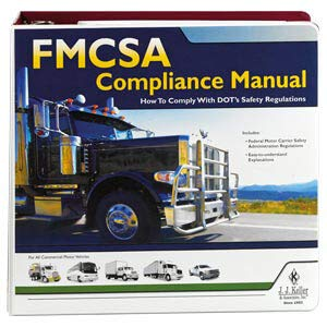 FMCSA Compliance Manual - Authoritative Safety Manual Helps Companies Operating Commercial Motor Vehicles (CMVs) Comply with DOT regulations. Latest Edition