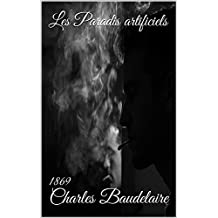 Les Paradis artificiels: ( Edition intégrale ) annoté (French Edition)