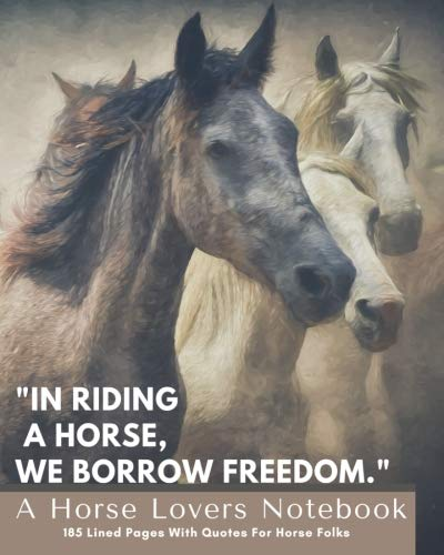 "A Horse Lovers Notebook: ""In riding a horse , we borrow freedom."" - 185 Lined Pages With Quotes For Horse Folks"