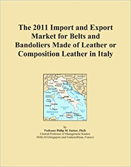 Book The 2011 Import and Export Market for Belts and Bandoliers Made of Leather or Composition Leather in Italy