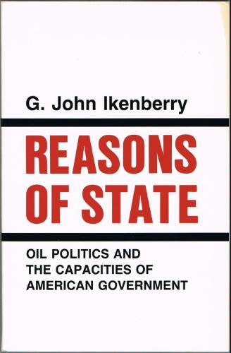 Reasons of State: Oil Politics and the Capacities of American Government (Cornell Studies in Political Economy)