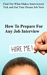 How To Prepare For ANY Job Interview: Find Out What Makes Interviewers Tick  and Get Your Dream Job Now (English Edition)