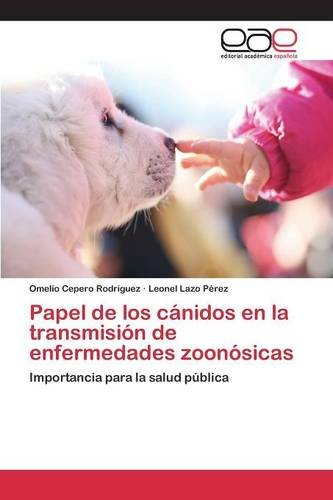 Descargar Libro Papel De Los Cánidos En La Transmisión De Enfermedades Zoonósicas Cepero Rodriguez Omelio